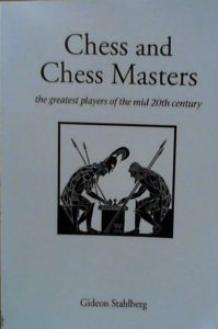 "Gideon Stahlberg's ""Chess and Chess Masters"""